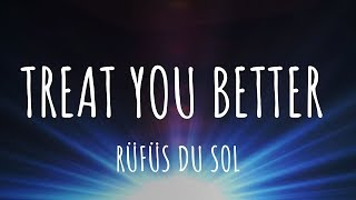 RÜFÜS DU SOL   Treat You Better (Lyrics)