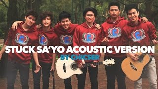 Stuck Sa'Yo Acoustic Version [Official Music Video] By Chicser