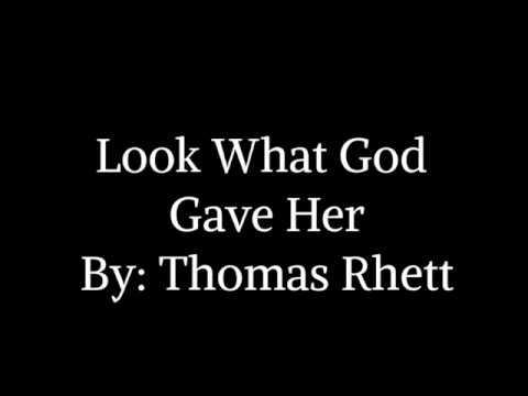 Look What God Gave Her Lyrics By: Thomas Rhett
