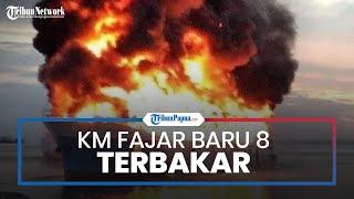 Video Detik-detik KM Fajar Baru 8 Terbakar di Pelabuhan Rakyat Sorong, Terdengar Bunyi Ledakan