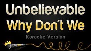 Why Don't We   Unbelievable (Karaoke Version)