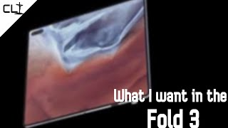 Samsung Galaxy Fold 3: What I Want!