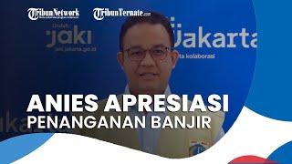 Apresiasi Penanganan Banjir Jakarta, Anies Baswedan: Kegiatan Ekonomi Bisa Berjalan Tanpa Terganggu