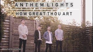 How Great Thou Art | Anthem Lights