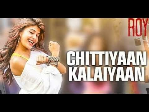 Chittiyan Kalaiyan | FULL VIDEO Song | Jacqueline Fernandez | ROY | 1080p HD Mp3
