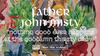 Father John Misty - Nothing Good Ever Happens At The Goddamn Thirsty Crow