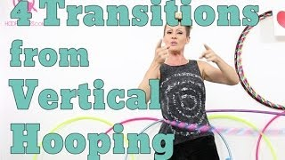 4 Transitions From Vertical Hooping | Hula Hoop Tutorials By Deanne Love