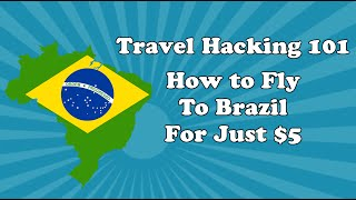 Travel Hacking 101: How to fly round trip to Brazil for $5
