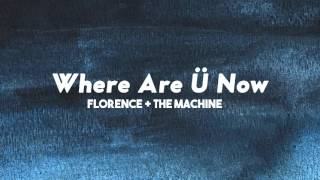 Where Are Ü Now - Florence + The Machine