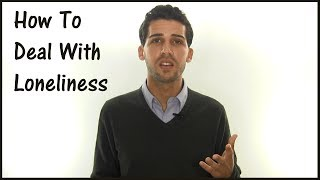 How To Deal With Loneliness... Right Now