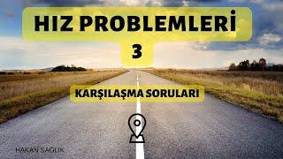 HIZ PROBLEMLERİ-3, KARŞILAŞMA PROBLEMLERİ (HAKAN HOCA)