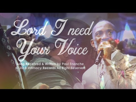 LORD I NEED YOUR VOICE - Dr Paul Enenche