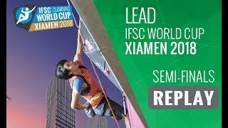 IFSC Climbing World Cup - Xiamen 2018 - Lead - Semi-Finals