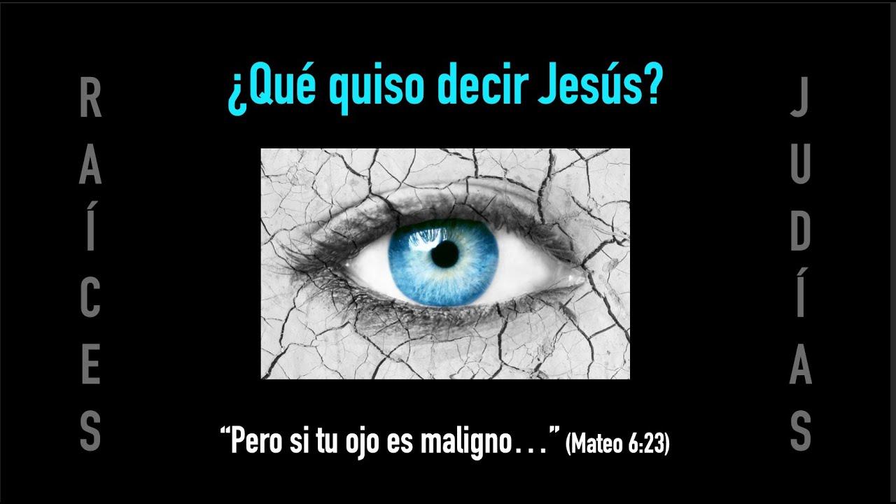 Pero si tu ojo fuere maligno… — ¿Qué quiso decir Jesús?