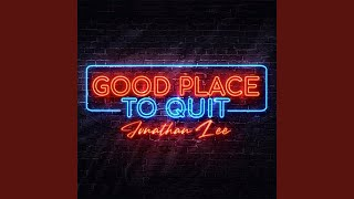 Jonathan Lee Good Place To Quit