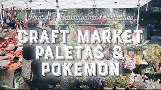 TOKYO TRIP PART-4 DAIKANYAMA CRAFT MARKET, PALETAS & POKEMON Bahasa Indonesia (English Subs)