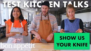 Professional Chefs Show Us Their Knives | Test Kitchen Talks | Bon Appétit