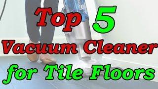 Top 5 Best Vacuum for Tile Floors to Buy in 2019 - 2020