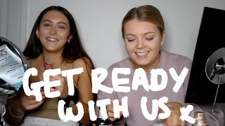 GET READY WITH US | CHLOE AND HEATHER