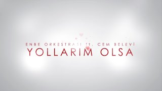Enbe Orkestrası Ft. Cem Belevi - Yollarım Olsa (Lyric Video)