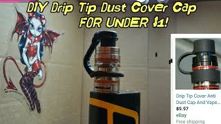 DIY Drip Tip Anti Dust Cover For Under $1