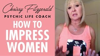 How to impress women - (Chrissy Fitzgerald Psychic Life Coach)