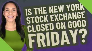 Is the New York Stock Exchange closed on Good Friday?