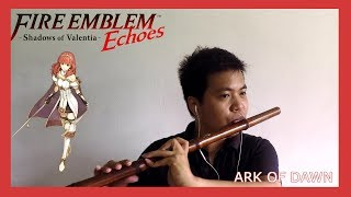 Ark Of Dawn/ Radiant Ark - Fire Emblem Echoes: Shadows of Valentia Flute Cover