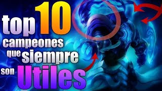 TOP 10 MEJORES CAMPEONES QUE SIEMPRE SON UTILES - League Of Legends - 2017