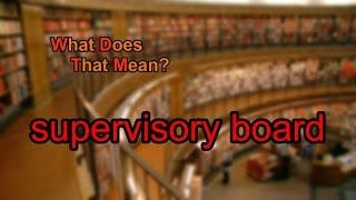 What does supervisory board mean?