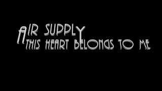This heart belongs to me + Air Supply + Lyrics