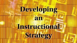 Instructional Design - Unit 9 - Instructional Strategy