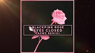 BLACKPINK ROSÉ - EYES CLOSED (AZWZ REMIX)