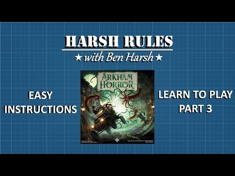 Harsh Rules - Learn to Play Arkham Horror 3rd Edition - Part 3