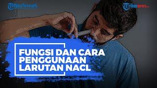 Pasien Covid-19 Disarankan Mencuci Hidung Pakai Larutan NaCl, Apa Fungsi dan Bagaimana Caranya?