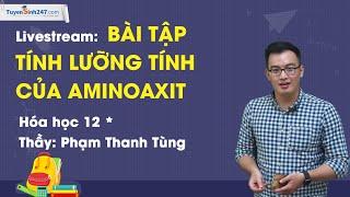 Bài tập tính lưỡng tính của AMINOAXIT - hóa 12 - Thầy Phạm Thanh Tùng