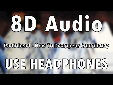 Radiohead - How To Disappear Completely   8D Audio