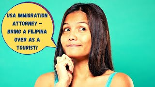 Bringing a Filipina to the USA on a tourist visa - US Immigration Attorney Tells