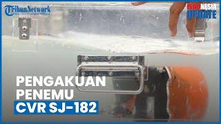 Pengakuan Tim yang Akhirnya Temukan CVR Sriwijaya Air SJ182, Begini Kronologi Penemuannya