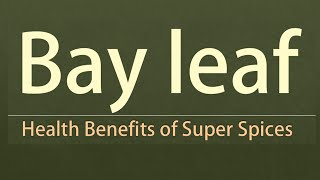Bay leaf Health Benefits - Health Benefits of Bay Leafs - Super Healthy Spices