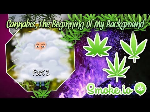 Cannabis, The Beginning Of My Background PART 2 - Smoke.io Exclusive Video