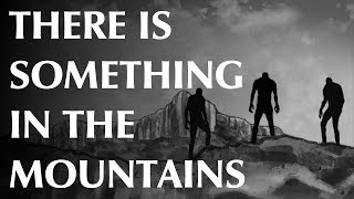 There is Something in the Mountains
