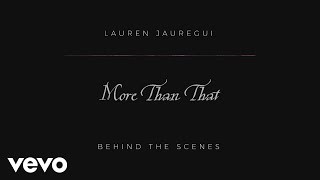 Lauren Jauregui   More Than That   Behind The Scenes