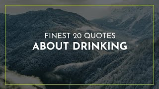 Finest 20 Quotes About Drinking ~ Positive Quotes ~ Super Quotes