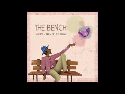 The Bench - You'll Never Be Mine