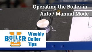 Operating the Boiler in Auto / Manual Mode - Weekly Boiler Tips
