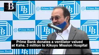 Prime Bank Limited has donated a ventilator valued at Kshs. 3