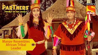 Your Favorite Character | Manav Resembles African Tribal Leader | Partners Trouble Ho Gayi Double