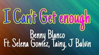 Benny Blanco - I Can't Get Enough Ft. Selena Gomez, Tainy, J Balvin (Lyrics)