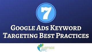 7 Google Ads Search Keyword Targeting Best Practices